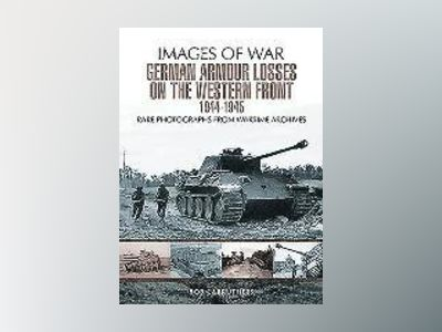 German Armour Losses on the Western Front from 1944 - 1945 av Bob Carruthers