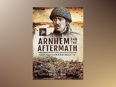 Arnhem and the Aftermath av Harry A. Kuiper