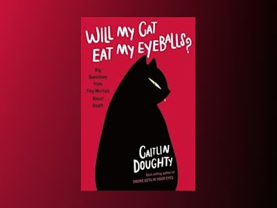 Will My Cat Eat My Eyeballs? av Caitlin Doughty