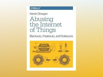 Abusing the Internet of Things av Nitesh Dhanjani
