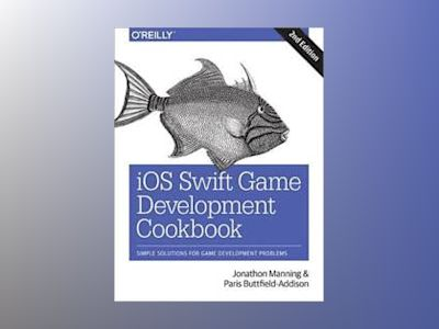 iOS Swift Game Development Cookbook av Paris Buttfield-Addison