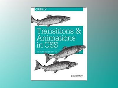 Transitions and Animations in CSS av Estelle Weyl