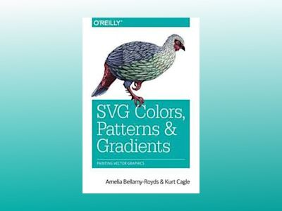 SVG Colors, Patterns, and Gradients av Amelia Bellamy-Royds