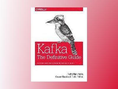 Kafka: The Definitive Guide av Neha Narkhede
