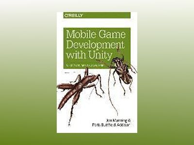 Mobile Game Development with Unity av Jon Manning