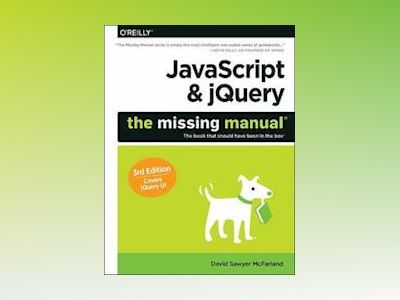 JavaScript & jQuery: The Missing Manual av David Sawyer McFarland