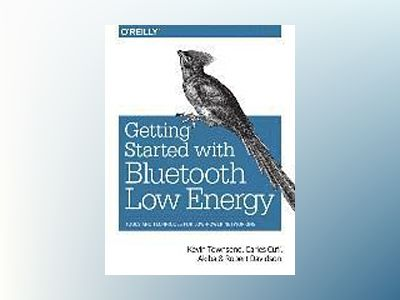 Getting Started with Bluetooth Low Energy av Kevin Townsend