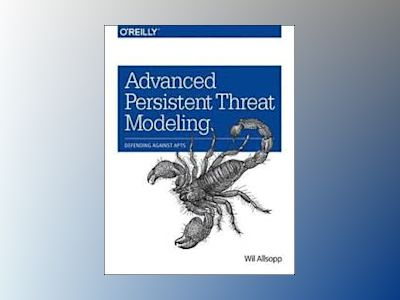 Advanced Persistent Threat Modeling av Wil Allsopp