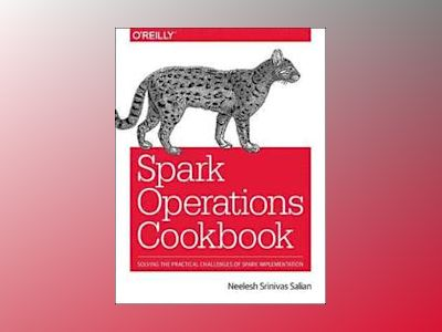 Spark Operations Cookbook av Neelesh Srinivas Salian