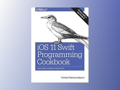 iOS 11 Swift Programming Cookbook av Vandad Nahavandipoor