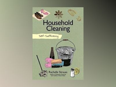 Self-Sufficiency: Natural Household Cleaning av Rachelle Strauss