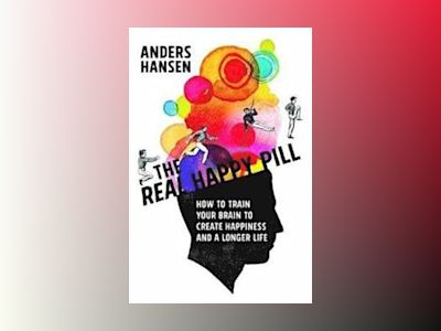 The Real Happy Pill av Anders Hansen