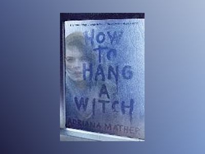 How to Hang a Witch av Adriana Mather