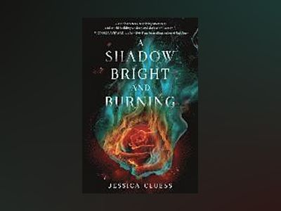 A Shadow Bright and Burning av Jessica Cluess