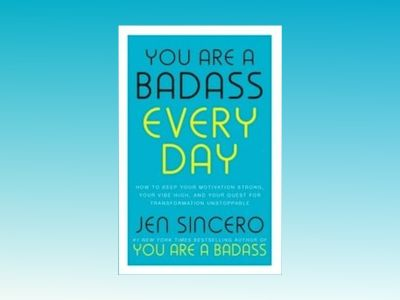 You Are a Badass Every Day av Jen Sincero