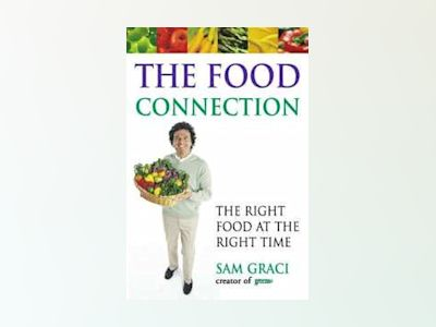 The Food Connection: The Right Food at the Right Time av Sam Graci