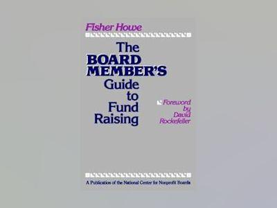 The Board Member's Guide to Fund Raising av Fisher Howe