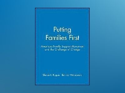 Putting Families First: America's Family Support Movement and the Challenge av Sharon L. Kagan