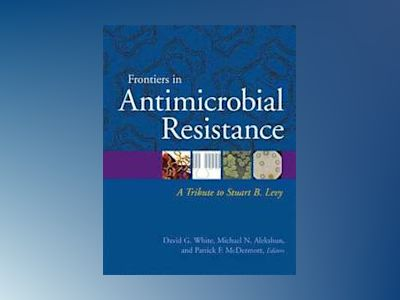 Frontiers in antimicrobial resistance - a tribute to stuart b. levy av David White