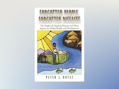 Forgotten people, forgotten diseases - the neglected tropical diseases and av Peter J. Hotez