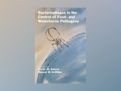 Bacteriophages in the Detection and Control of Foodborne Pathogens av Parviz Sabour