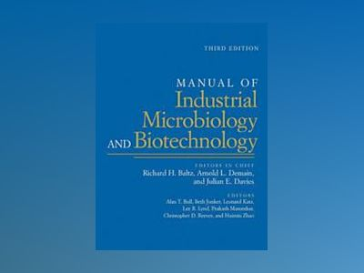 Manual of Industrial Microbiology and Biotechnology, 3rd Edition av Richard H. Baltz