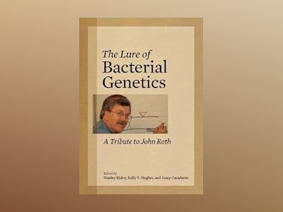 The Lure of Bacterial Genetics: A Tribute to John Roth av Stanley Maloy