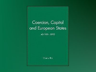Coercion, capital and european states, a.d. 990 - 1992 av Charles Tilly
