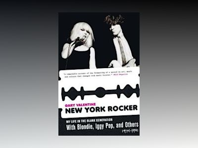 New York Rocker: My Life in the Blank Generation with Blondie, Iggy Pop, and Others, 1974-1981 (Thunder's Mouth PR) av Gary Valentine