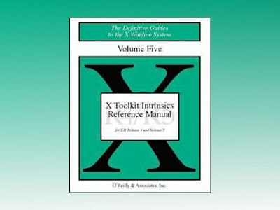 Volume 5: Toolkit Intrinsics Reference Manual av Flanagan