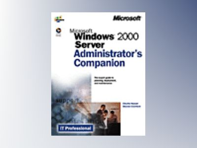 Microsoft Windows 2000 Server Administrator's Companion  av Charlie Russel