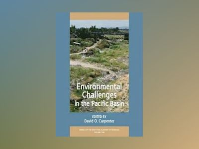 Annals of the New York Academy of Sciences, Environmental Challenges in the av David O. Carpenter