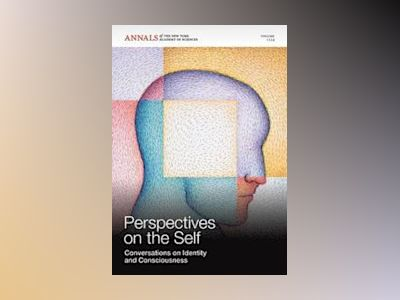 Perspectives on the Self: Conversations on Identity and Consciousness av Annals of the New York Academy of Sciences Editorial Staff