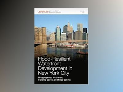 Flood-Resilient Waterfront Development in New York City: Bridging flood ins av Editorial staff of Annals of the New York Academy Sciences