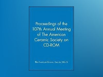 Proceedings of the 107th Annual Meeting of The American Ceramic Society on av American Ceramic Society