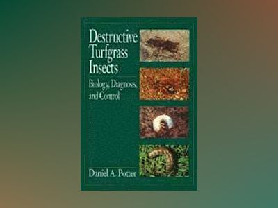 Destructive Turfgrass Insects: Biology, Diagnosis, and Control av Daniel A. Potter