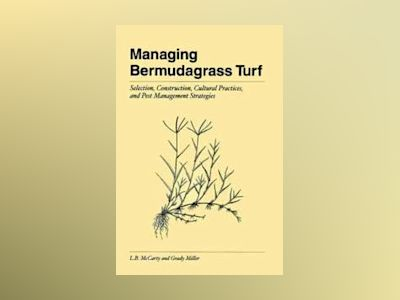 Managing Bermudagrass Turf: Selection, Construction, Cultural Practices, an av L.B. McCarty