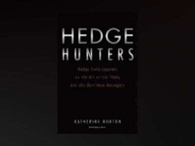 Hedge Hunters: Hedge Fund Masters on the Rewards, the Risk, and the Reckoni av Katherine Burton