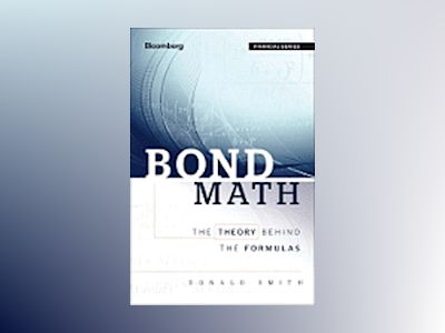 Bond Math: The Theory Behind the Formulas av Donald J. Smith