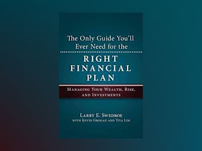 The Only Guide You'll Ever Need for the Right Financial Plan: Managing Your av Larry E. Swedroe