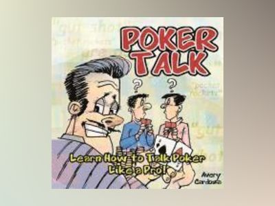 Poker Talk: Learn How to Talk Poker Like a Pro av Avery Cardoza