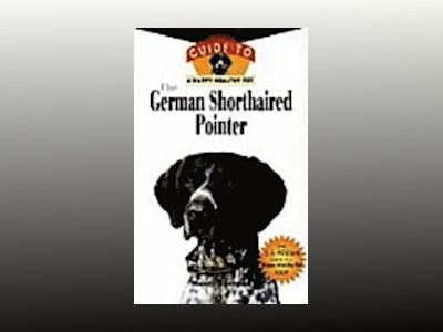 The German Shorthaired Pointer: An Owner's Guide To A Happy Healthy Pet av Nancy Campbell