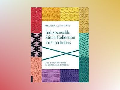 Melissa Leapman's Indispensible Stitch Collection for Croche av Melissa Leapman