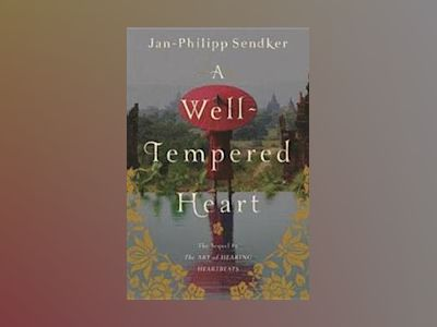 A Well Tempered Heart av Jan-philipp Sendker