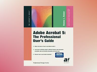 Adobe Acrobat 5: The Professional User's Guide av D. L. Baker