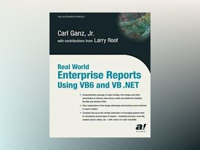 Real World Enterprise Reports Using VB6 And VB .NET av C. J. Ganz