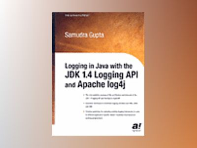 Logging in Java with the JDK 1.4 Logging API and Apache log4j av S. Gupta