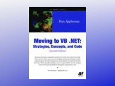 Moving to VB .NET: Strategies, Concepts, and Code, Second Edition av D. Appleman