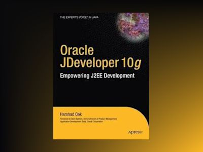 Oracle JDeveloper 10 i g /i : Empowering J2EE Development av Harshad Oak