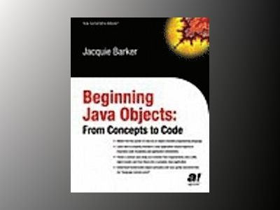 Beginning Java Objects: From Concepts to Code av Jacquie Barker